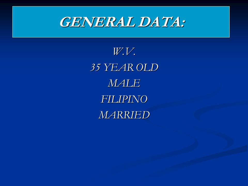 GENERAL DATA: W.V. 35 YEAR OLD MALE FILIPINO MARRIED