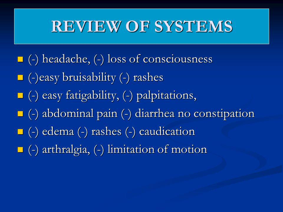 REVIEW OF SYSTEMS (-) headache, (-) loss of consciousness