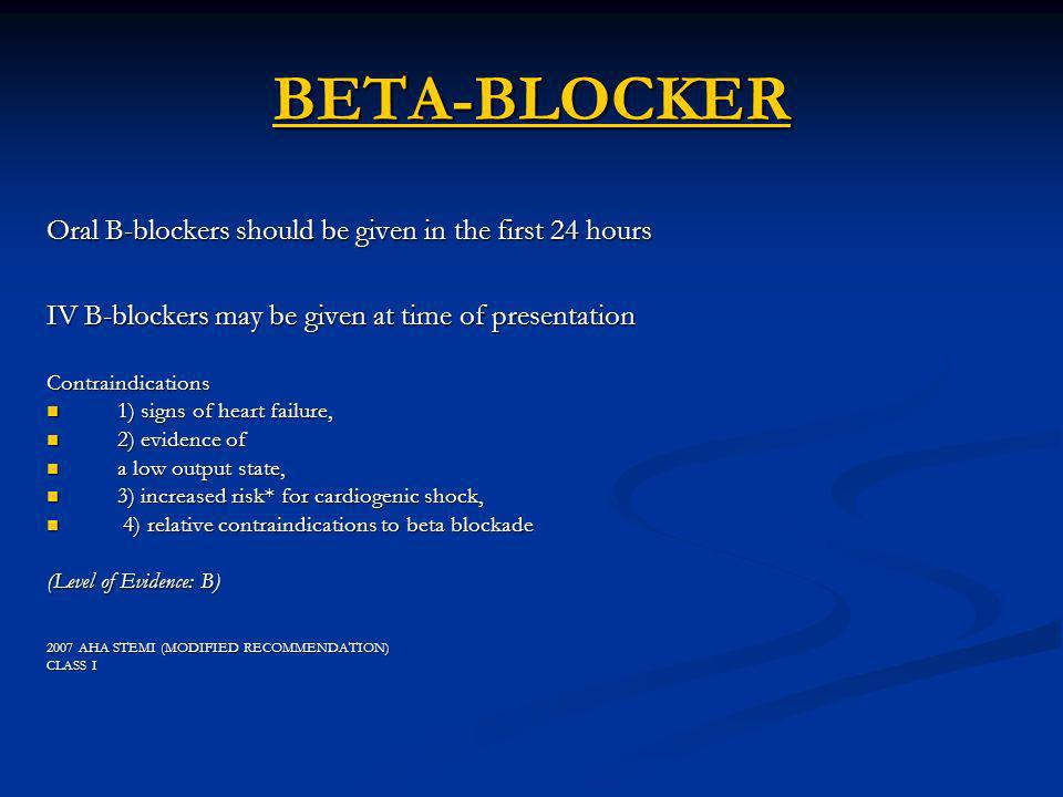 BETA-BLOCKER Oral B-blockers should be given in the first 24 hours
