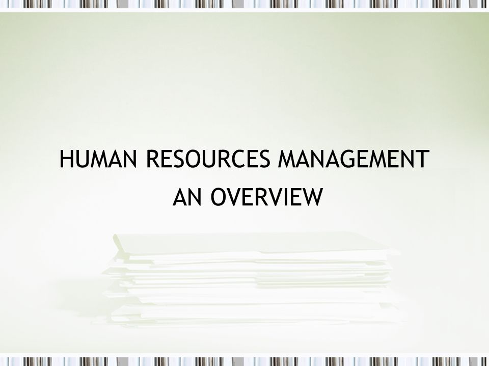 HUMAN RESOURCES MANAGEMENT AN OVERVIEW