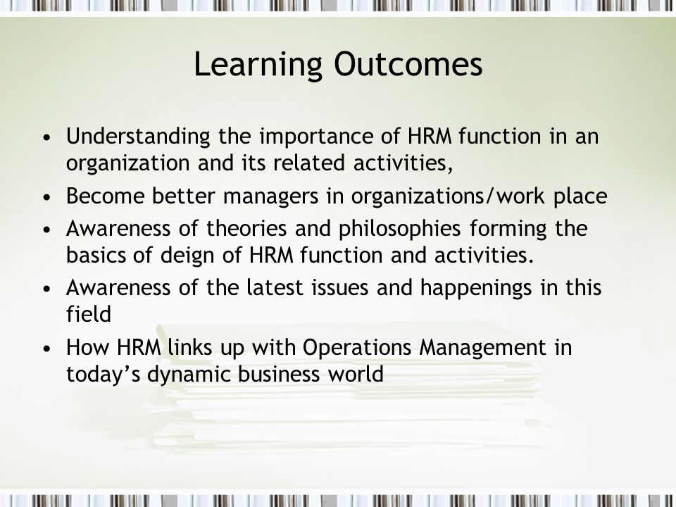 Learning Outcomes Understanding the importance of HRM function in an organization and its related activities,