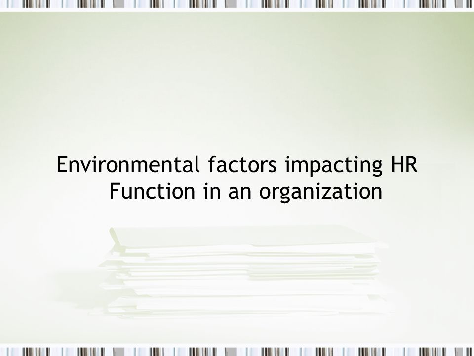 Environmental factors impacting HR Function in an organization