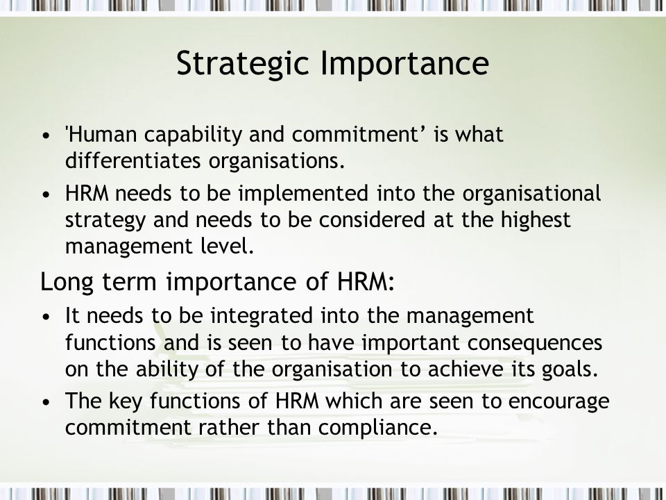 Strategic Importance Long term importance of HRM: