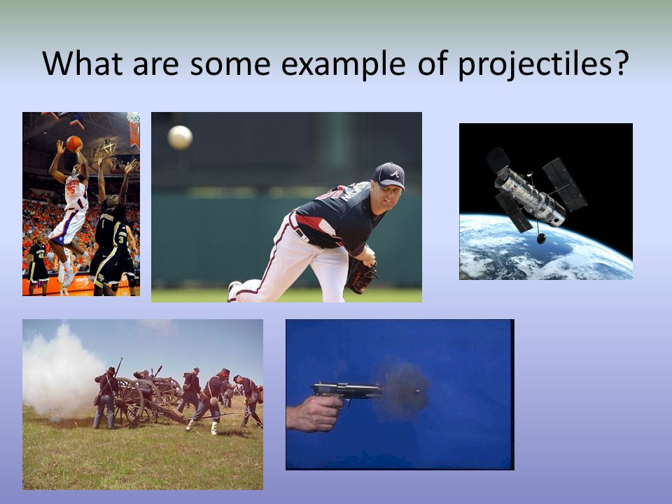 What are some example of projectiles