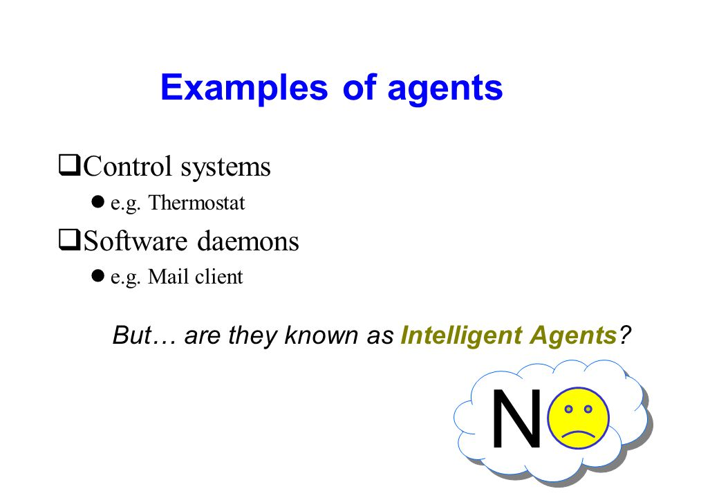 N Examples of agents Control systems Software daemons