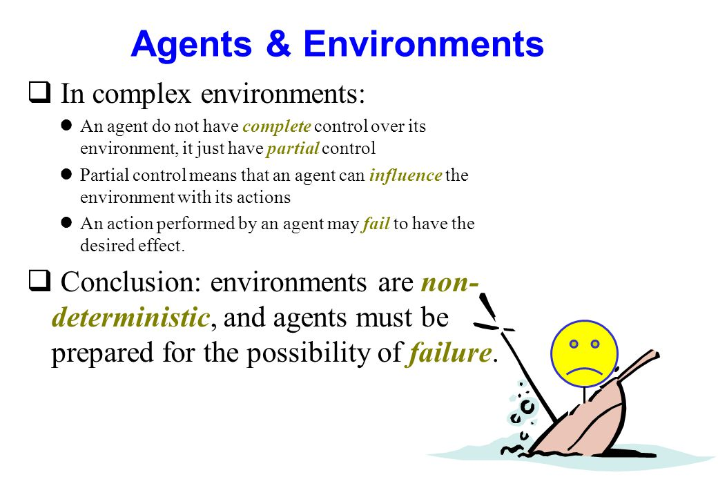 Agents & Environments In complex environments: