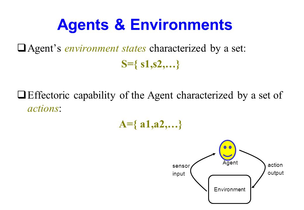 Agents & Environments Agent's environment states characterized by a set: S={ s1,s2,…}