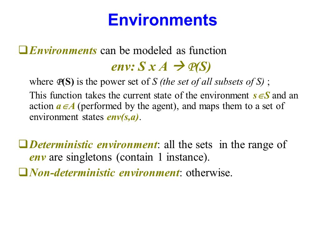 Environments env: S x A  P(S) Environments can be modeled as function