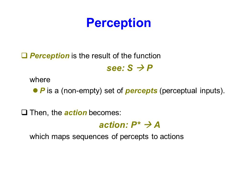 Perception see: S  P action: P*  A
