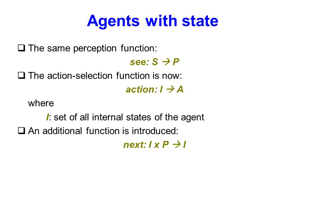 Agents with state The same perception function: see: S  P