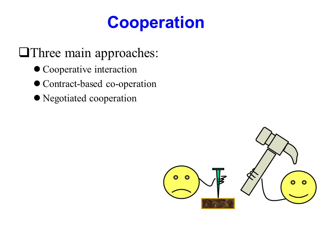 Cooperation Three main approaches: Cooperative interaction