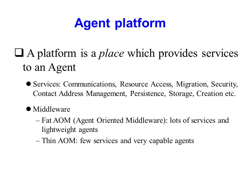 Agent platform A platform is a place which provides services to an Agent.