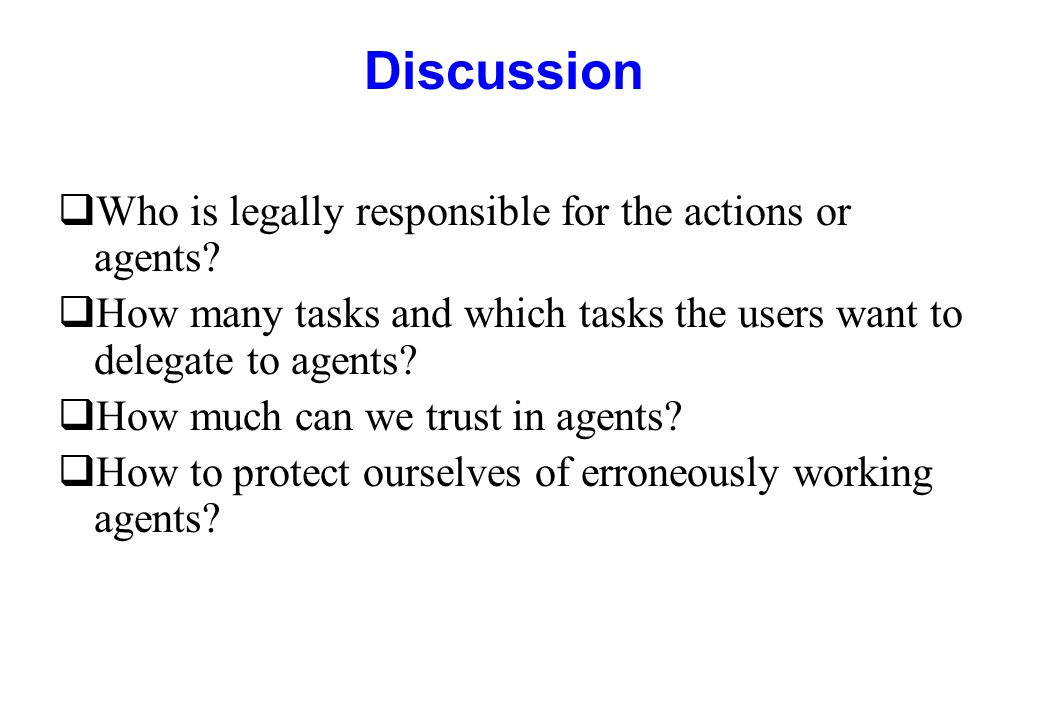 Discussion Who is legally responsible for the actions or agents