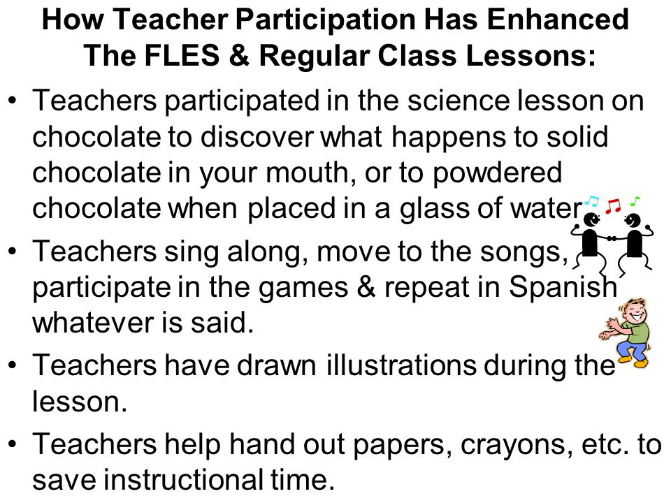 How Teacher Participation Has Enhanced The FLES & Regular Class Lessons: