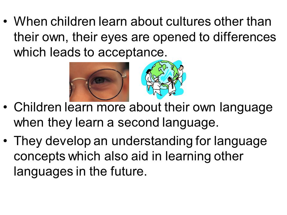 When children learn about cultures other than their own, their eyes are opened to differences which leads to acceptance.