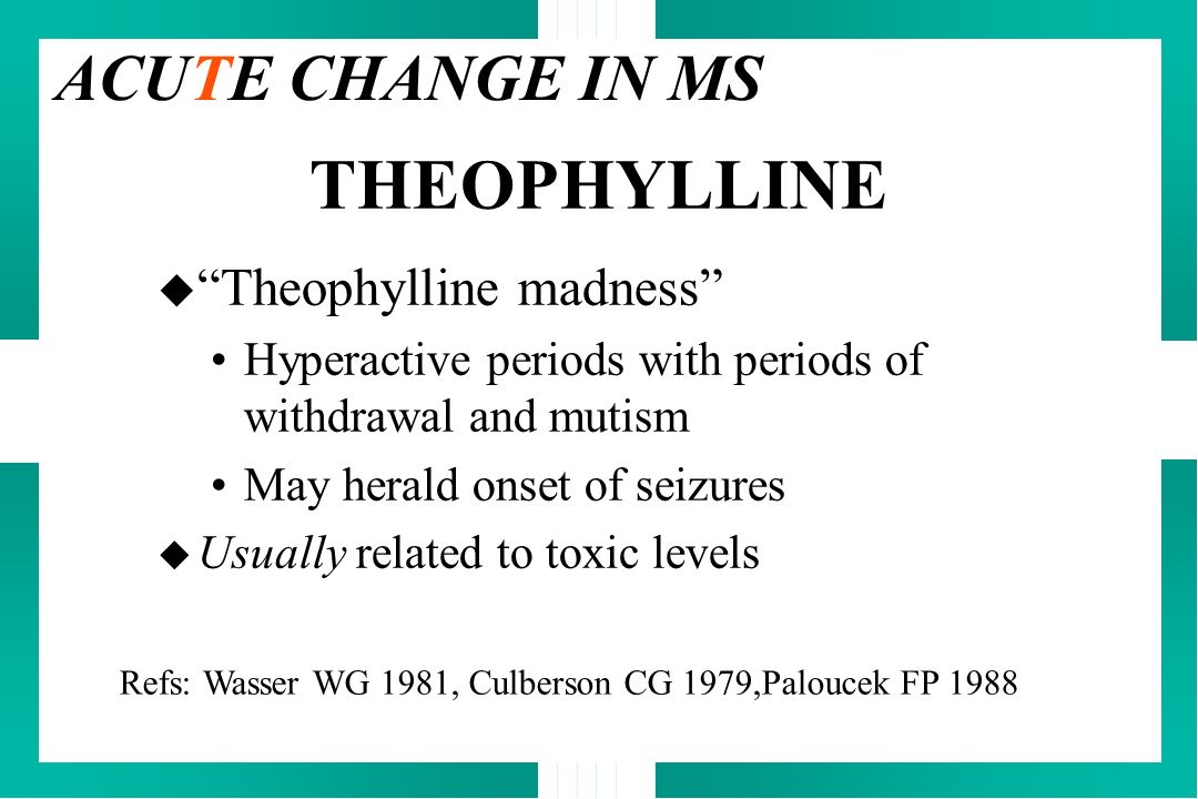 ACUTE CHANGE IN MS THEOPHYLLINE Theophylline madness