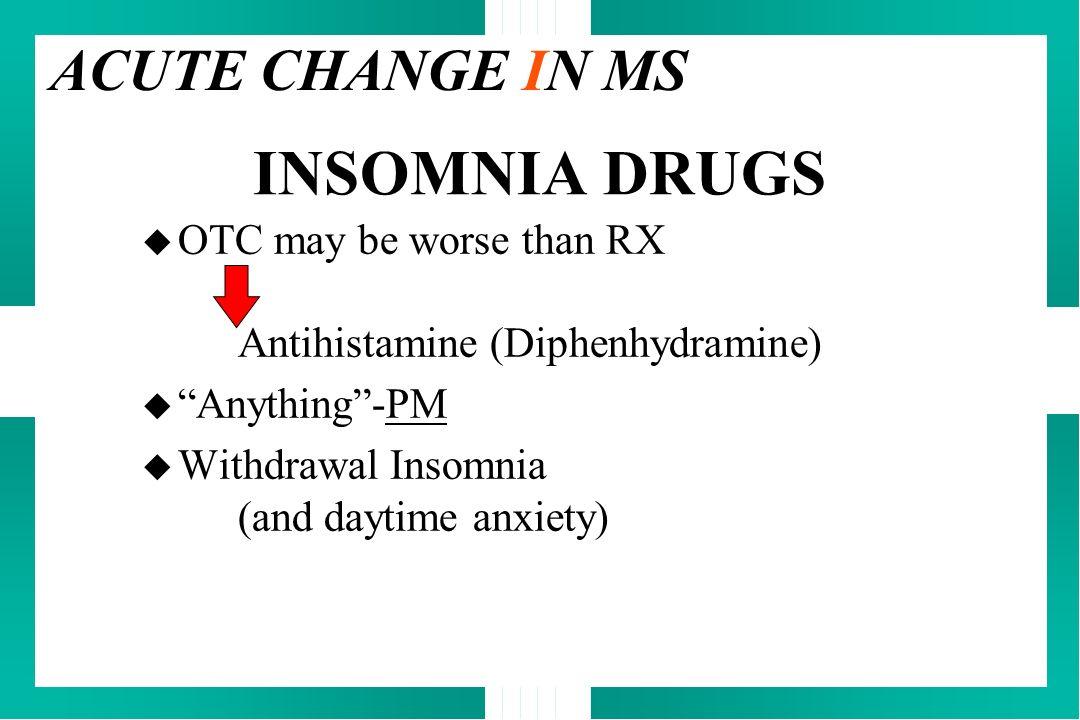 INSOMNIA DRUGS ACUTE CHANGE IN MS
