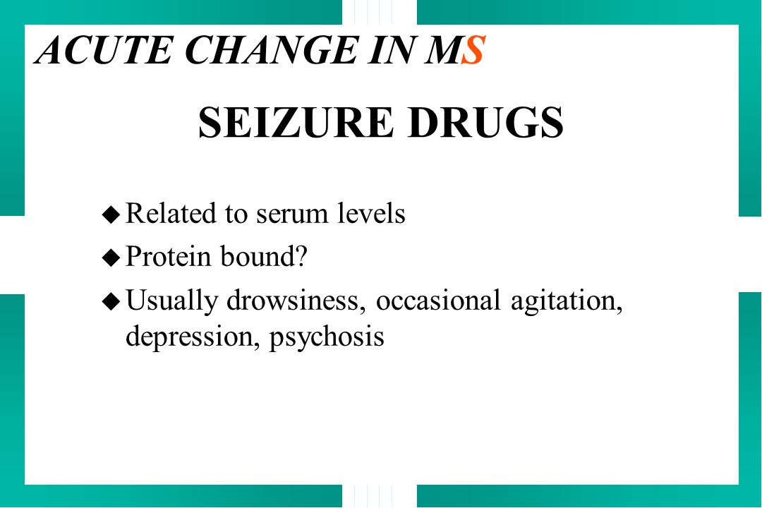 SEIZURE DRUGS ACUTE CHANGE IN MS Related to serum levels