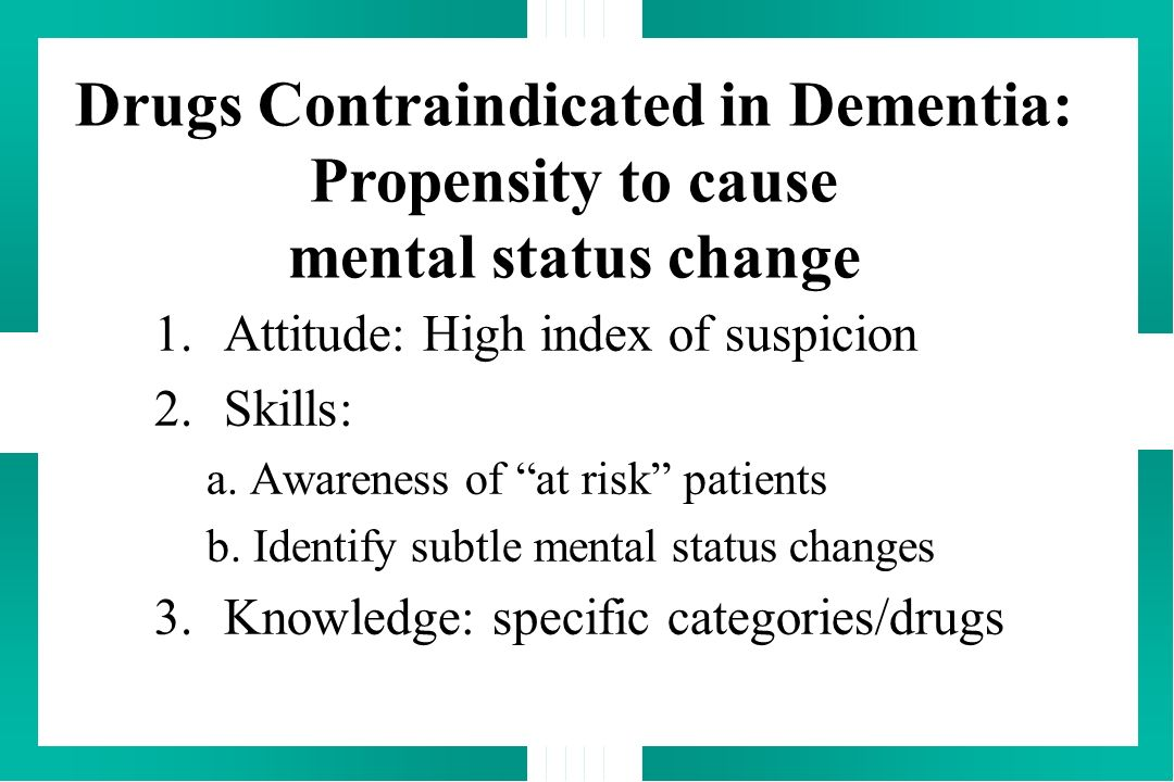 Drugs Contraindicated in Dementia: Propensity to cause mental status change