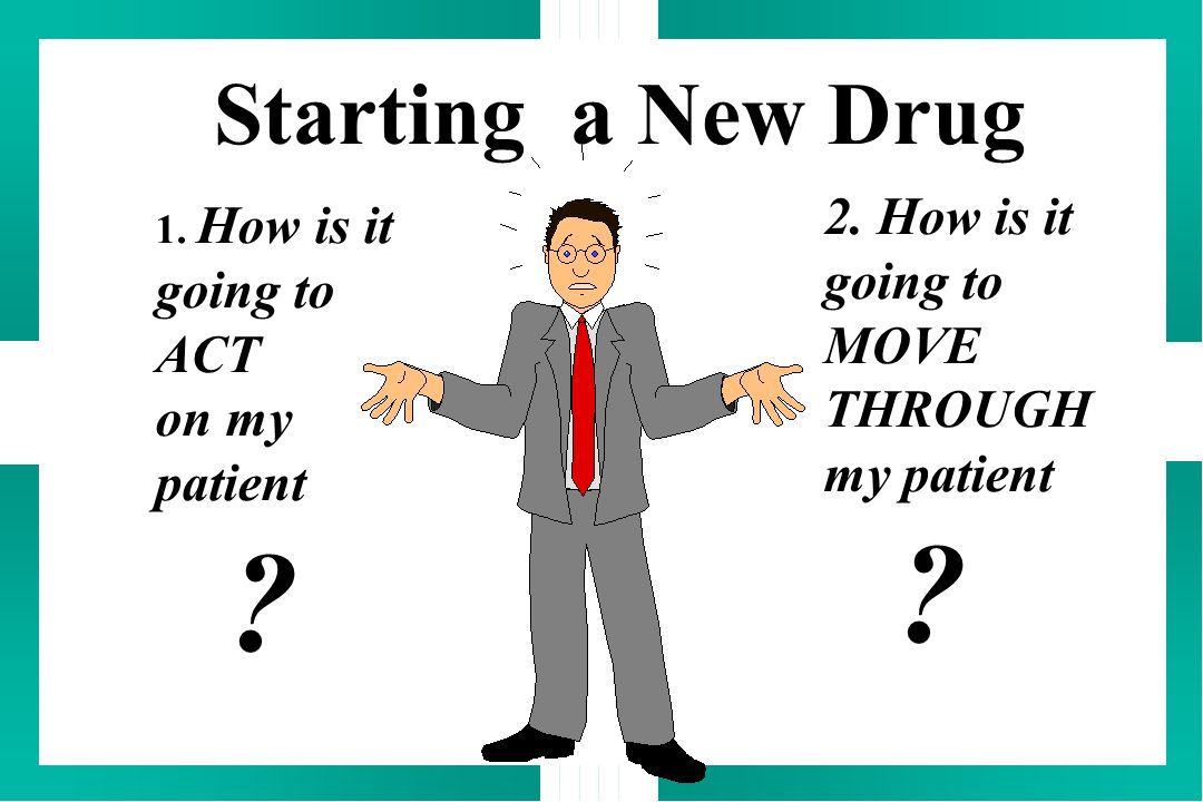Starting a New Drug 2. How is it going to going to MOVE ACT