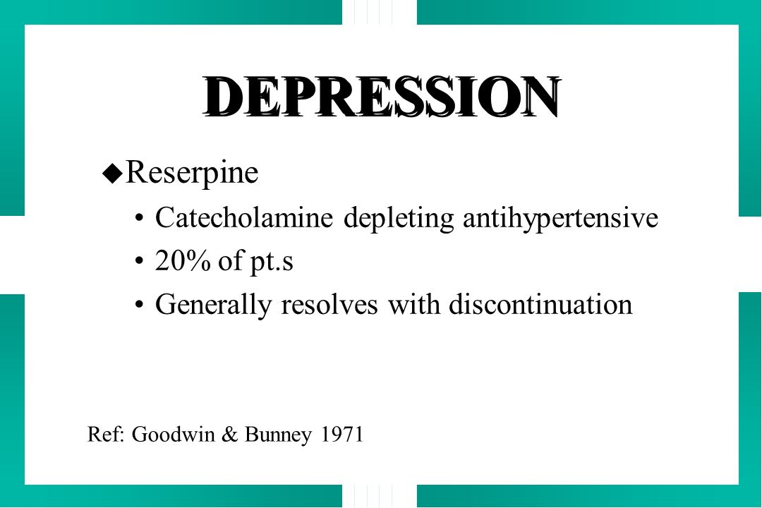 DEPRESSION Reserpine Catecholamine depleting antihypertensive