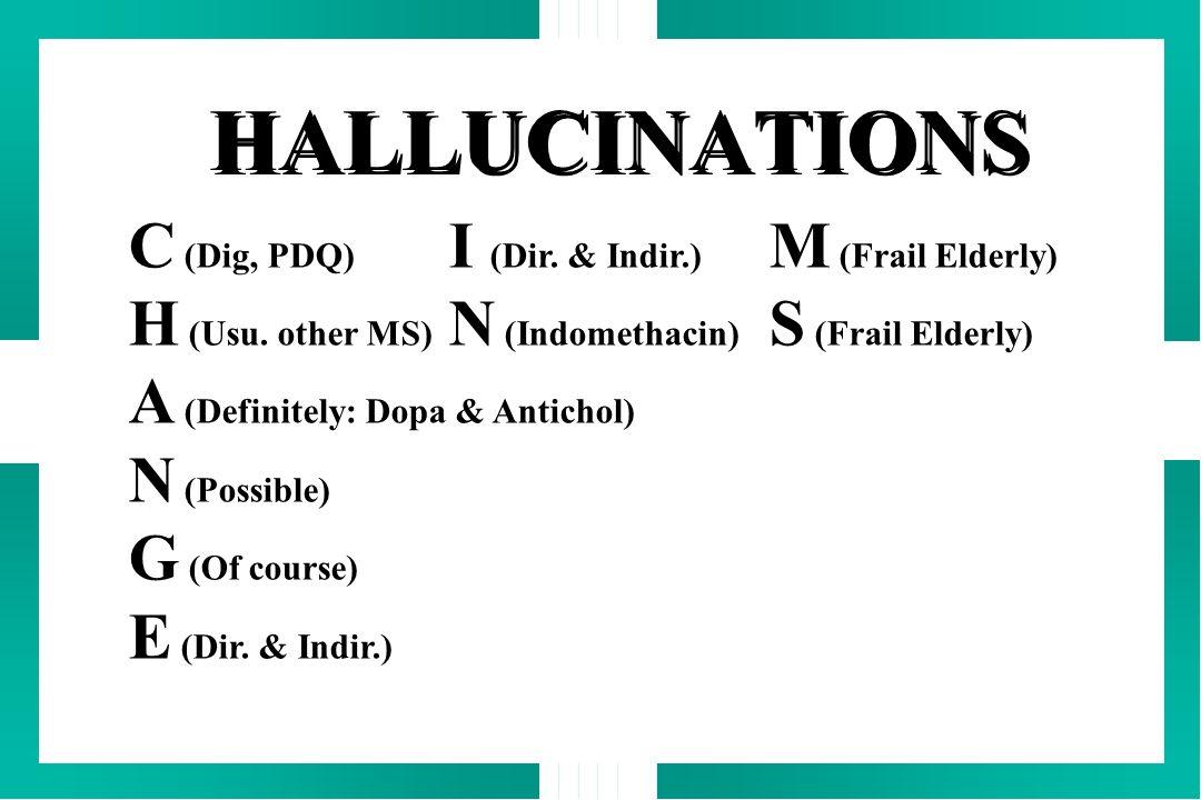 HALLUCINATIONS C (Dig, PDQ) I (Dir. & Indir.) M (Frail Elderly)