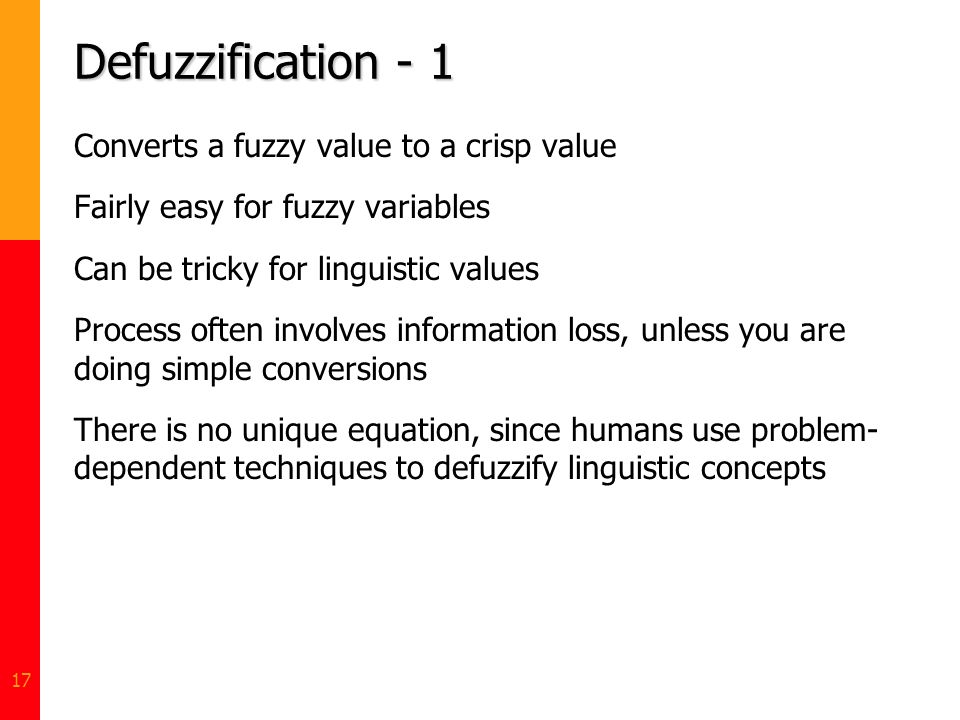 Defuzzification - 1 Converts a fuzzy value to a crisp value