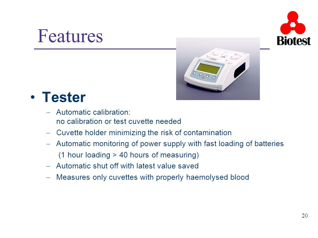 Features Tester. Automatic calibration: no calibration or test cuvette needed. Cuvette holder minimizing the risk of contamination.