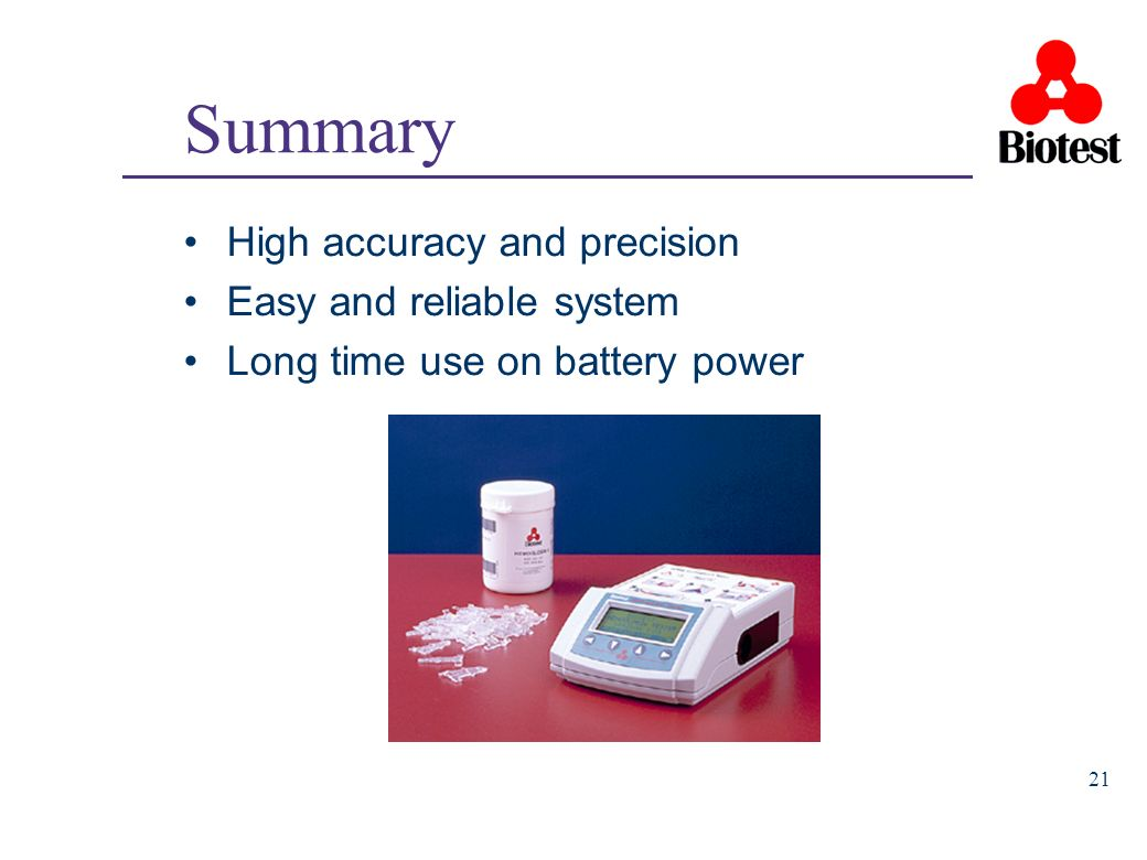 Summary High accuracy and precision Easy and reliable system