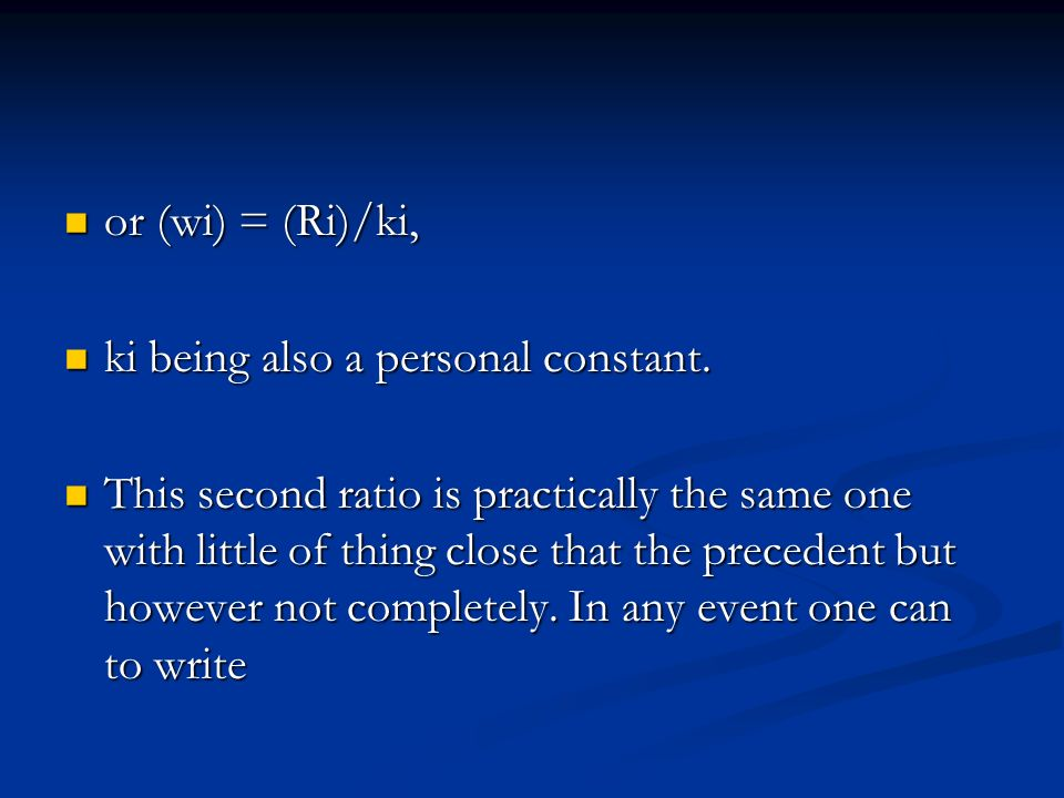 or (wi) = (Ri)/ki, ki being also a personal constant.