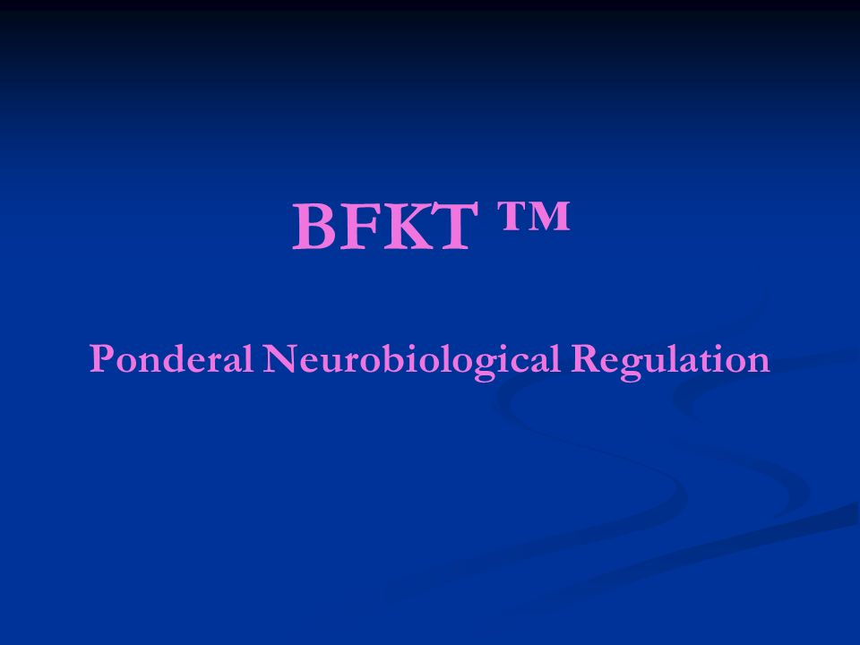 BFKT ™ Ponderal Neurobiological Regulation