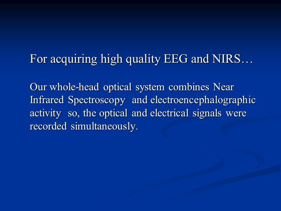 For acquiring high quality EEG and NIRS…