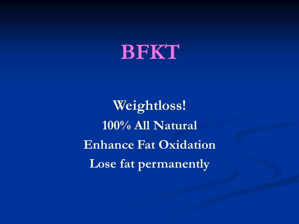 BFKT Weightloss! 100% All Natural Enhance Fat Oxidation