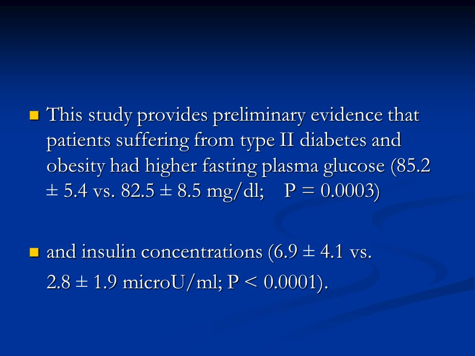 This study provides preliminary evidence that patients suffering from type II diabetes and obesity had higher fasting plasma glucose (85.2 ± 5.4 vs ± 8.5 mg/dl; P = )