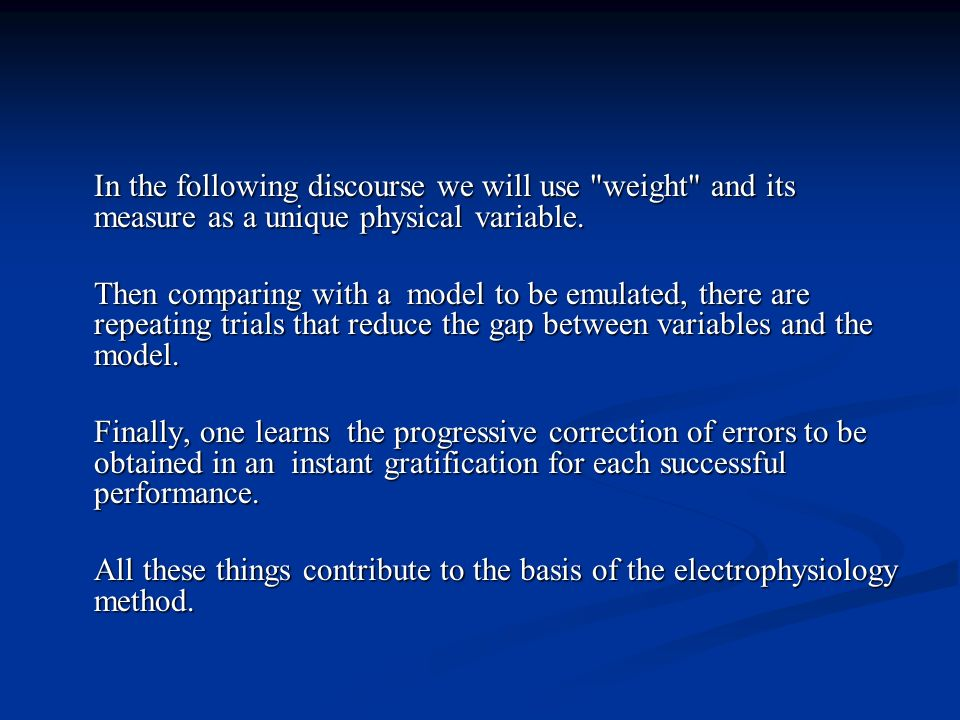 In the following discourse we will use weight and its measure as a unique physical variable.