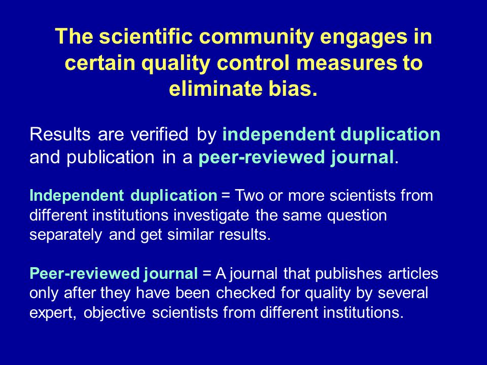 The scientific community engages in certain quality control measures to eliminate bias.