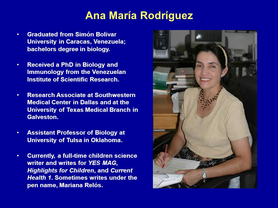Ana María Rodríguez Graduated from Simón Bolivar University in Caracas, Venezuela; bachelors degree in biology.