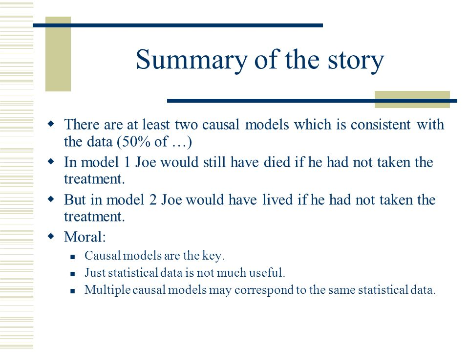 Summary of the story There are at least two causal models which is consistent with the data (50% of …)