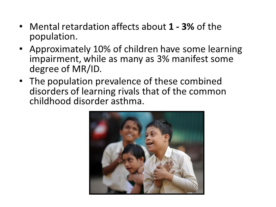 Mental retardation affects about 1 - 3% of the population.
