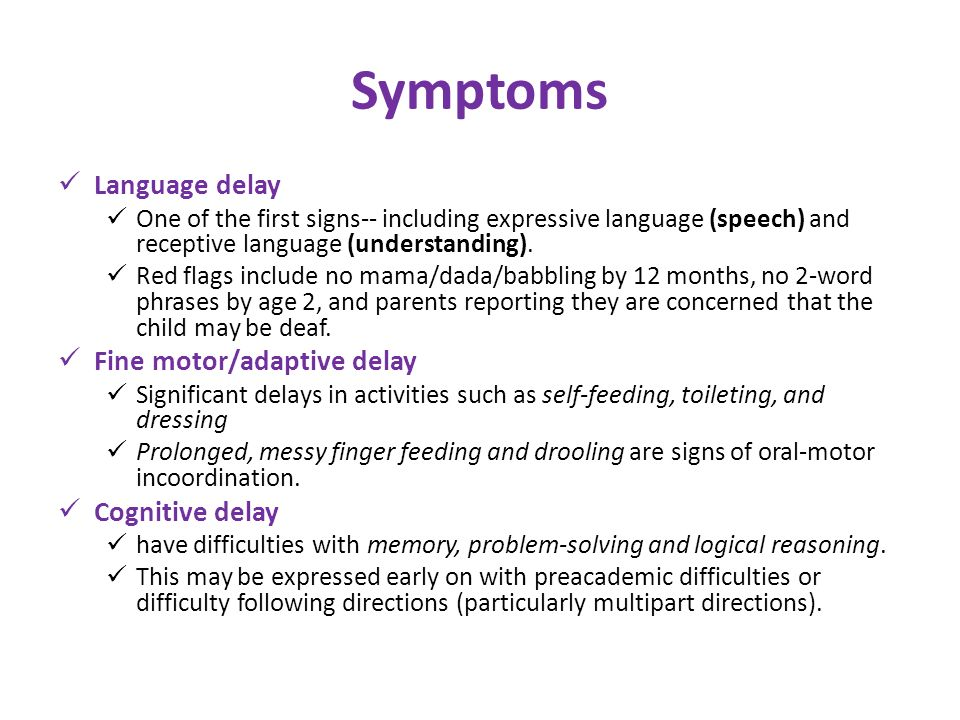 Symptoms Language delay Fine motor/adaptive delay Cognitive delay
