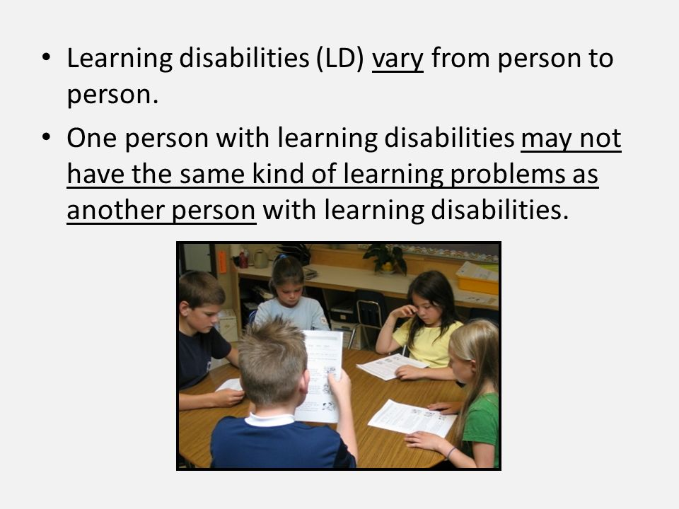Learning disabilities (LD) vary from person to person.