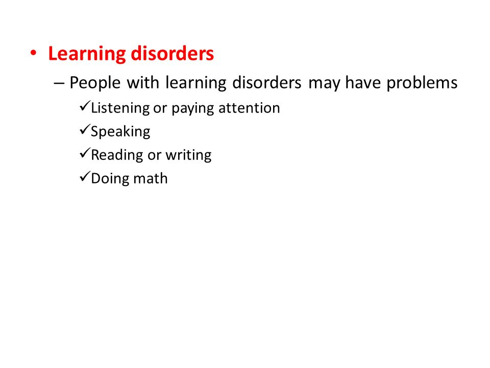Learning disorders People with learning disorders may have problems