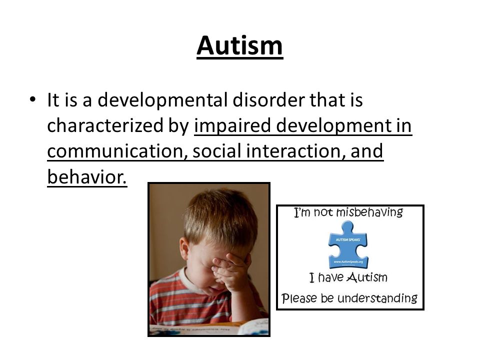 Autism It is a developmental disorder that is characterized by impaired development in communication, social interaction, and behavior.