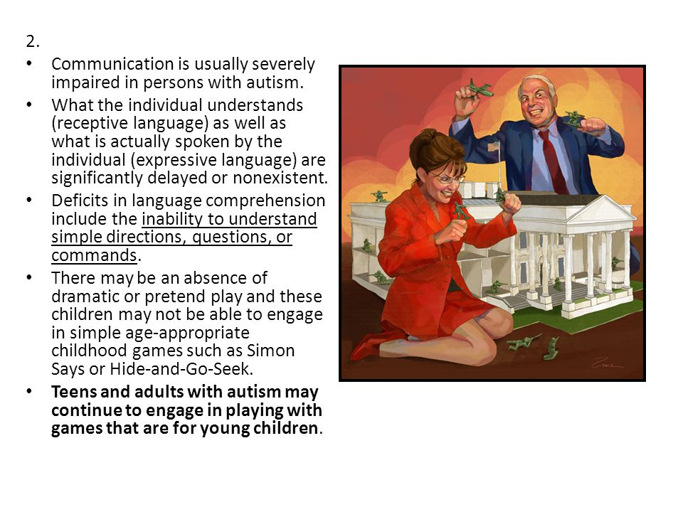 2. Communication is usually severely impaired in persons with autism.