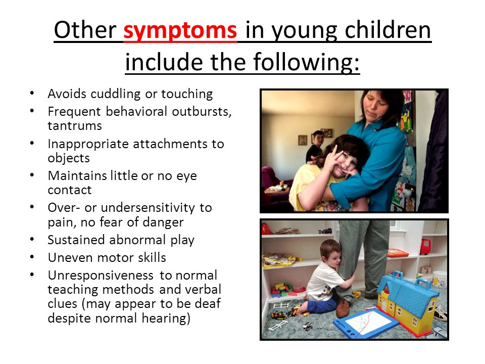 Other symptoms in young children include the following: