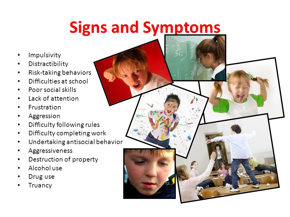 Signs and Symptoms Impulsivity Distractibility Risk-taking behaviors