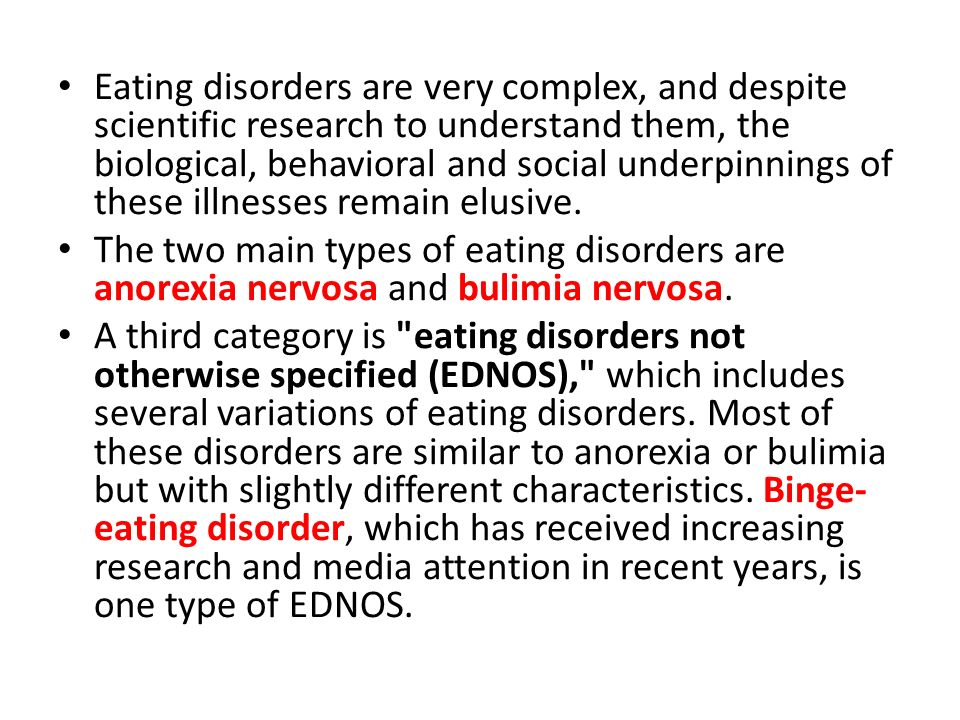 Eating disorders are very complex, and despite scientific research to understand them, the biological, behavioral and social underpinnings of these illnesses remain elusive.