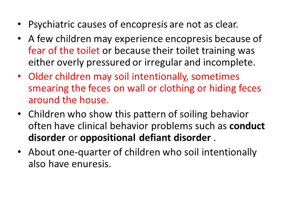 Psychiatric causes of encopresis are not as clear.