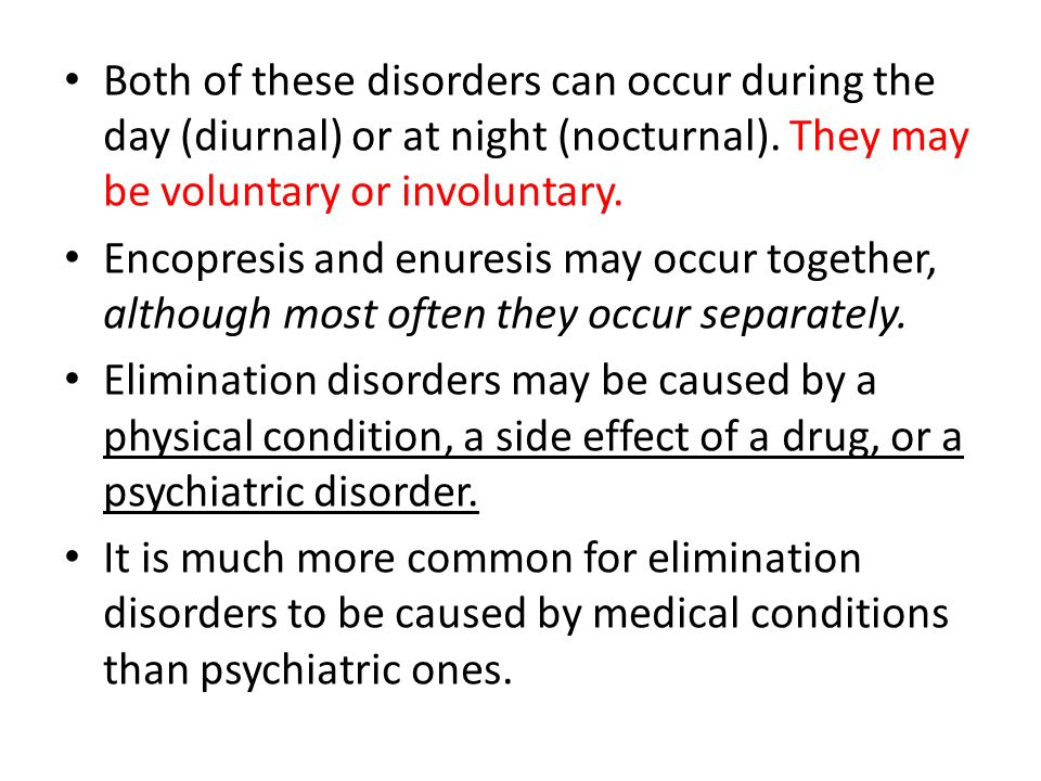 Both of these disorders can occur during the day (diurnal) or at night (nocturnal). They may be voluntary or involuntary.