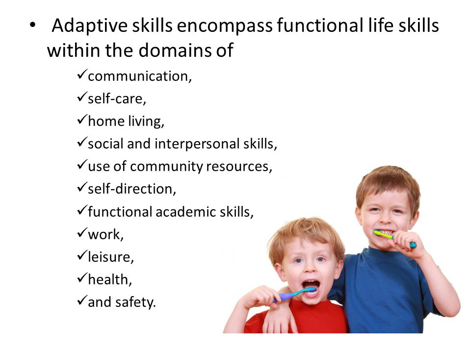 Adaptive skills encompass functional life skills within the domains of